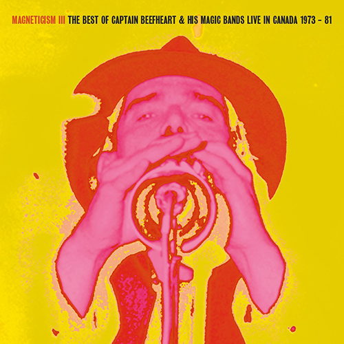 MAGNETICISM III The Best of Captain Beefheart & his Magic Bands Live in the Canada 1973 - 81 - Viper DL139